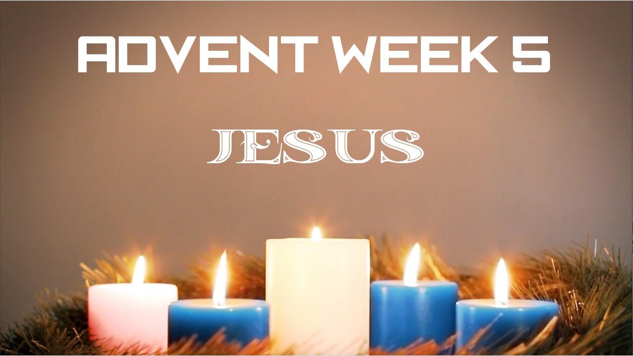Advent Week 5 (Jesus)