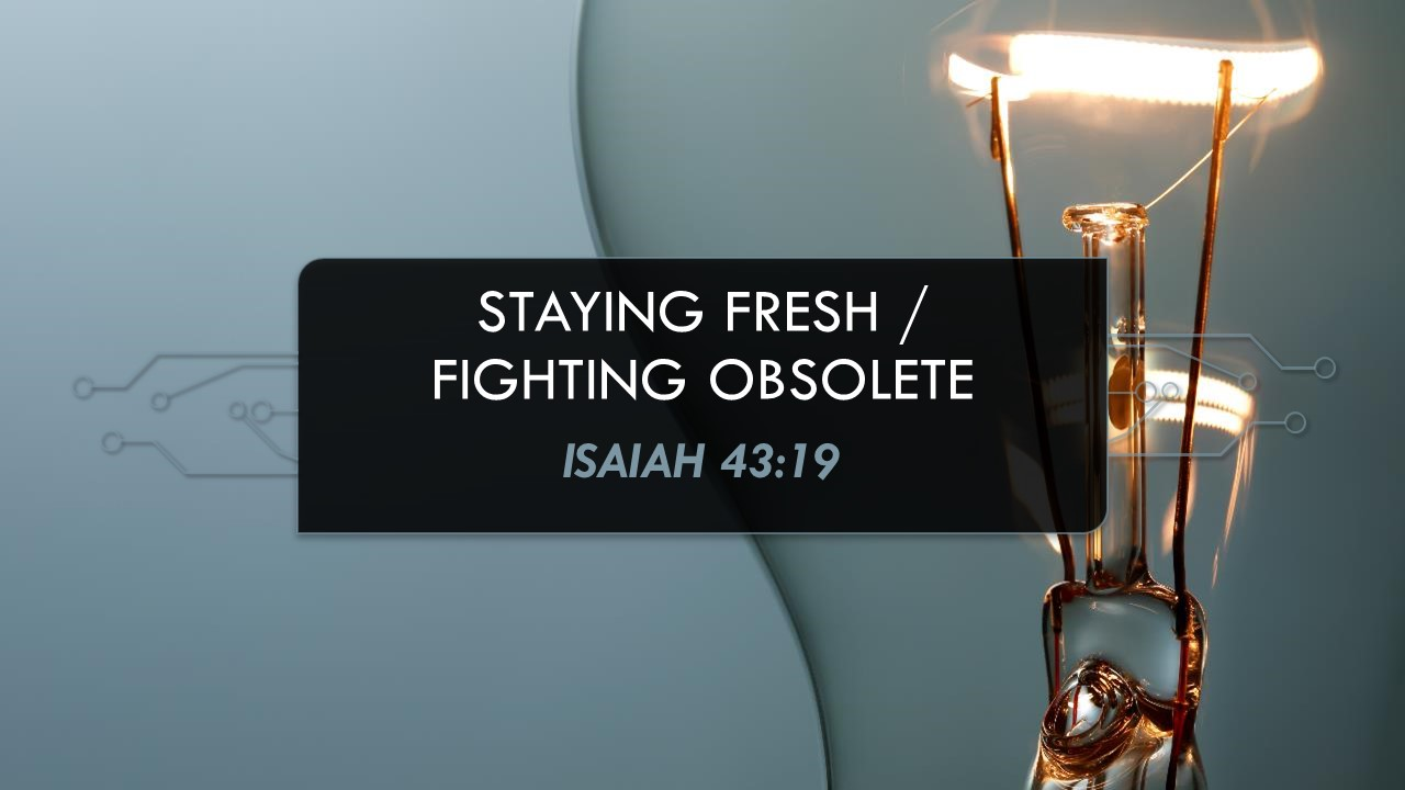 Staying Fresh/Fighting Obsolete