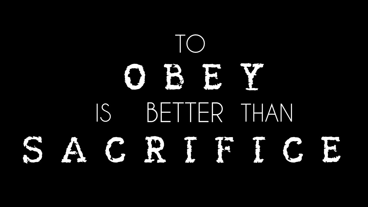 To Obey Is Better Than Sacrifice
