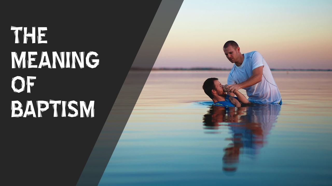 Baptismal Service (The Meaning Of Baptism)